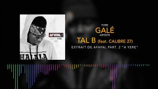 Tal B - Galé feat. Calibre 27 (Son Officiel)