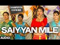 Exclusive: Saiyyan Mile Full Audio Song | Chaarfutiya Chhokare | T-SERIES