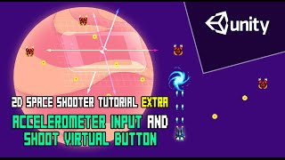 Unity - 2D Space Shooter Tutorial Extra - Accelerometer Input and Shoot Virtual Button