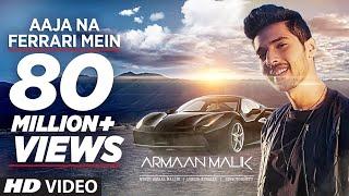 AAJA NA FERRARI MEIN (Full Video)   Armaan Malik   Amaal Mallik   T-Series   Latest Hindi Song 2017