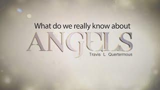 What do we really know about Angels?