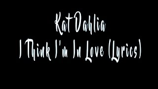 getlinkyoutube.com-Kat Dahlia - I Think I'm In Love (Lyrics)