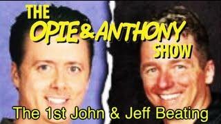 getlinkyoutube.com-Opie & Anthony: The 1st John & Jeff Beating (01/19-02/06/07)