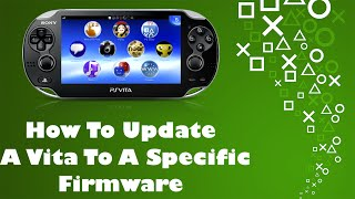 Updating A Lower Firmware Vita To a Specific Firmware