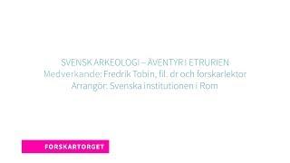 Forskartorget 2018 - Svensk arkeologi – äventyr i Etrurien