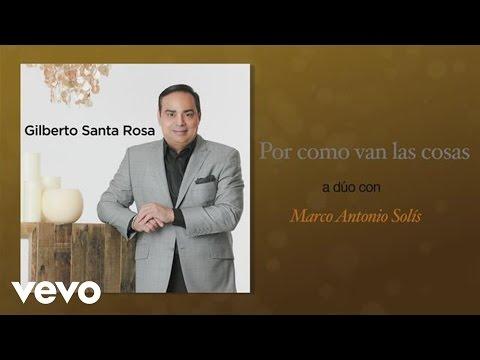GIlberto Santa Rosa, Marco Antonio Solís - Por Como Van las Cosas