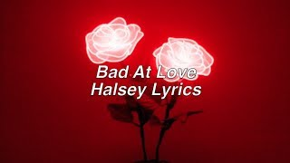 Bad At Love || Halsey Lyrics width=
