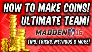 Madden 16 Ultimate Team - How To Make Coins in MUT 16 - Coin Tips, Tricks, Methods and More!