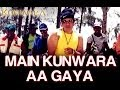 Main Kunwara Aa Gaya Video