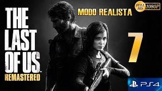 The Last of Us Remastered PS4 Parte 7 Español Gameplay Walkthrough (Modo Realista)
