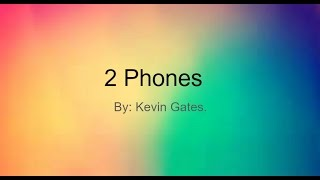 getlinkyoutube.com-2 Phones, By Kevin Gates. Lyrics.