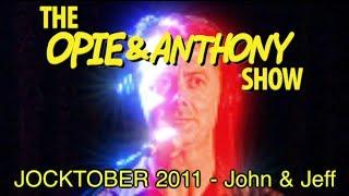 getlinkyoutube.com-Opie & Anthony: JOCKTOBER 2011 - John & Jeff (10/27-10/28/11)