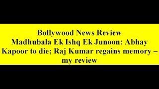 getlinkyoutube.com-Madhubala Ek Ishq Ek Junoon: Abhay Kapoor to die; Raj Kumar regains memory -- my review