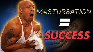 MASTURBATION MAKES YOU SUCCESSFUL (PRO FAP)