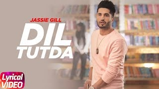 Dil Tutda ( Lyrical ) | Jassi Gill | Latest Punjabi Song 2017 | Arvindr Khaira | Goldboy | Nirmaan