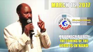 PROPHECY ALERT! THE COMING OF THE LORD IS IN HAND, PROPHET DR. OWUOR, March 17, 2017!