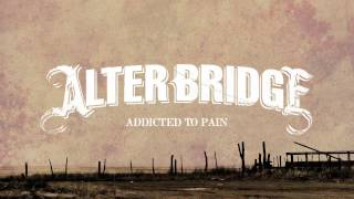 Alter Bridge – Addicted To Pain