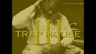 getlinkyoutube.com-Gucci Mane - TRAP HOUSE 3 (FULL ALBUM) 2013