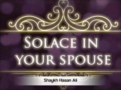 Part 1 - Solace in your Spouse - Shaykh Hasan Ali