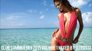 getlinkyoutube.com-★Vol.1★ Club Summer Mix 2015 ★ Ibiza Party Mix Dutch House Music Megamix Mixed By DJ Rossi