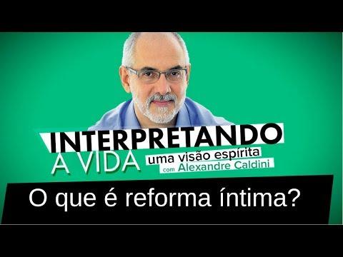 O que é Reforma Íntima? | Com o Médium Alexandre Caldini