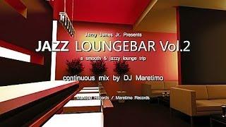 getlinkyoutube.com-DJ Maretimo - Jazz Loungebar Vol.2 (Full Album) HD, 2017, Smooth Bar Lounge Music