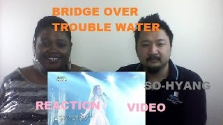 So Hyang Bridge Over Troubled Water Reaction Video