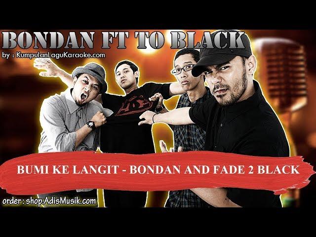 BUMI KE LANGIT  - BONDAN AND FADE 2 BLACK Karaoke