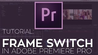 How to Create a Frame Switch Transition in Adobe Premiere Pro