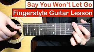Say You Won't Let Go (James Arthur) | Fingerstyle Guitar Lesson (Tutorial) with Fingerstyle Cover