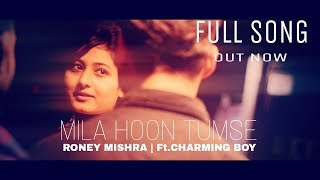 Mila Hoon Tumse ( Official Music Video)   Roney Mishra Ft. Charming Boy   Love Song 2018