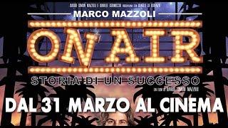 getlinkyoutube.com-ON AIR  -  Storia di un successo - DAL 31 MARZO AL CINEMA