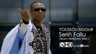 getlinkyoutube.com-Youssou Ndour - Serin Fallu (Clip Officiel)