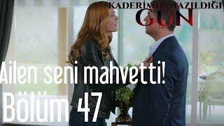 Kaderimin Yazıldığı Gün 47. Bölüm - Ailen Seni Mahvetti!