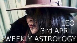 Leo Weekly AStrology Forecast April 3rd 2017