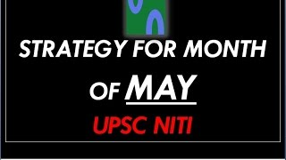 STRATEGY FOR MONTH OF MAY, UPSC PRELIMS 2017.