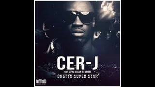 Cer-J - Ghetto Super Star (ft. Sefyu & Alain 2 l'ombre)