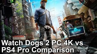 Watch Dogs 2 - PC 4K vs PS4 Pro Graphics Comparison