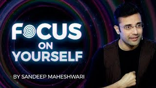 Focus on Yourself - By Sandeep Maheshwari I Hindi
