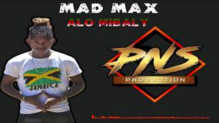 MAD MAX - Alo Mibaly II PNS PRODUCTION