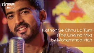 Hothon Se Chhu Lo Tum (The Unwind Mix) by Mohammed Irfan