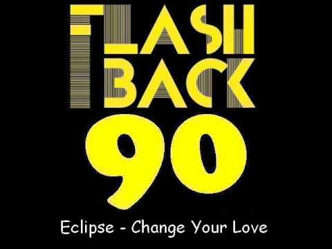 Eclipse - Change Your Love (Extended Version)