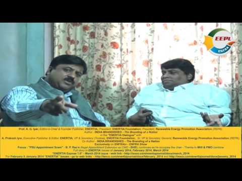 ENERTIA Dialogue-Prof.A.G.Iyer Interviews A. Prakash Iyer-PSU Appointments Extension Scam-Expose