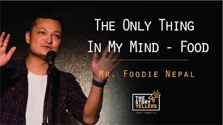 Mr. Foodie Nepal | The Only Thing On My Mind - Food | The Storyyellers