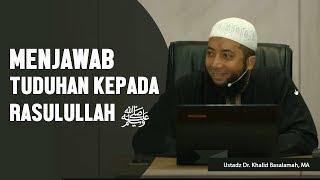 Menjawab Tuduhan Kepada Rasulullah ﷺ , Ustadz DR Khalid Basalamah, MA