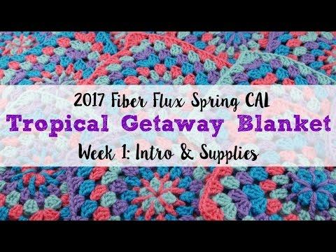 2017 Fiber Flux Spring CAL Week 1: Intro to the Tropical Getaway Blanket & Supplies, Episode 397