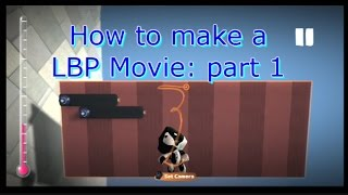 How to make a movie in Little Big Planet: Part 1