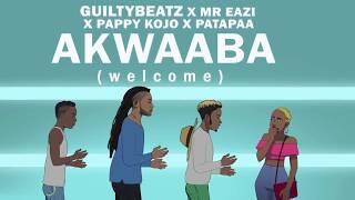 Akwaaba  - GuiltyBeatz x Pappy Kojo x Patapaa X Mr Eazi  (Official Video)