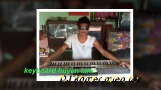 khmer mien tay DJ tratimchas keyboard+huyen lam
