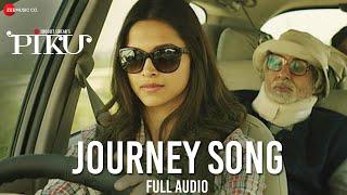 Journey Song Full Audio | Piku | Amitabh Bachchan, Irrfan Khan & Deepika Padukone width=